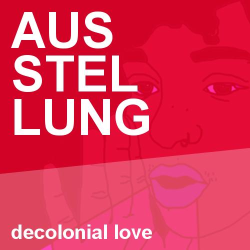 """Ausstellungseröffnung """"Decolonial Love"""""""