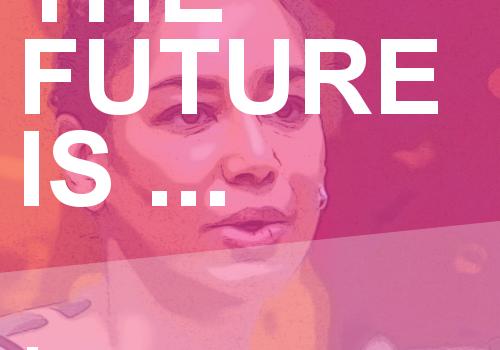 The Future is … I