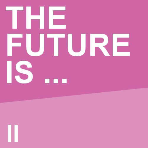 The Future is … II