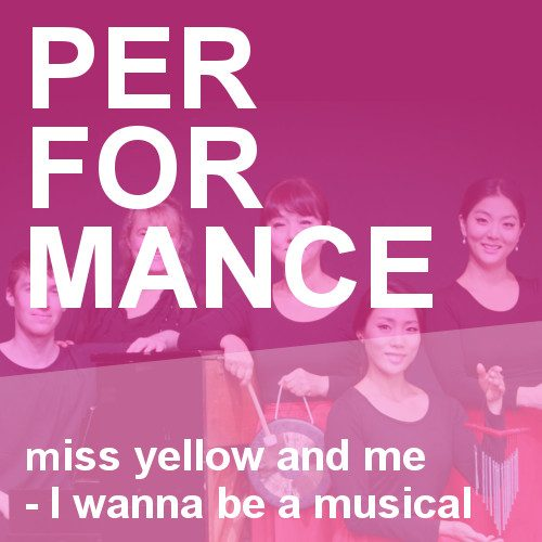 Miss Yellow and Me – I wanna be a musical