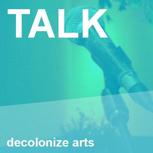 Decolonize arts Talk